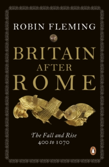 Britain After Rome : The Fall and Rise, 400 to 1070 Anglo-Saxon Britain Vol 2, Paperback Book