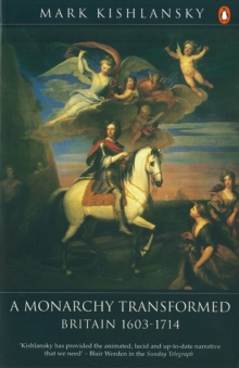 The Penguin History of Britain : A Monarchy Transformed, Britain 1630-1714, Paperback