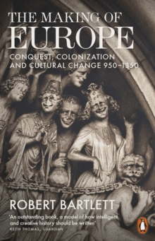 The Making of Europe : Conquest, Colonization and Cultural Change 950 - 1350, Paperback