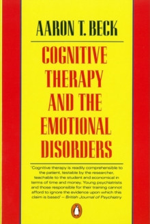Cognitive Therapy and the Emotional Disorders, Paperback