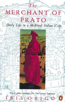 The Merchant of Prato : Francesco di Marco Datini: Daily Life in a Medieval Italian City, Paperback Book