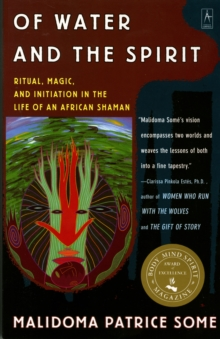 Of Water and the Spirit : Ritual, Magic and Initiation in the Life of an African Shaman, Paperback