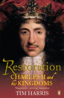 Restoration : Charles II and His Kingdoms, 1660-1685, Paperback