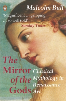 The Mirror of the Gods : Classical Mythology in Renaissance Art, Paperback