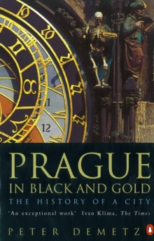 Prague in Black and Gold : The History of a City, Paperback Book