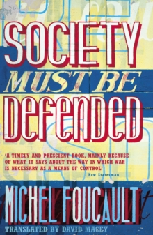 Society Must be Defended : Lectures at the College De France, 1975 76, Paperback