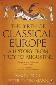 The Birth of Classical Europe : A History from Troy to Augustine, Paperback