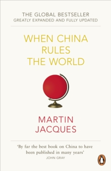 When China Rules the World : The Rise of the Middle Kingdom and the End of the Western World, Paperback