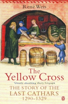 The Yellow Cross : The Story of the Last Cathars 1290-1329, Paperback