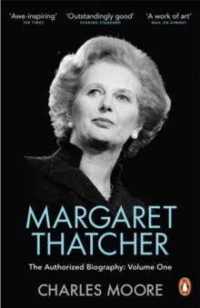 Margaret Thatcher : The Authorized Biography Not for Turning Volume One, Paperback