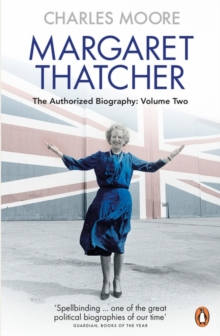 Margaret Thatcher : The Authorized Biography : Everything She Wants Volume Two, Paperback