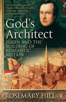 God's Architect : Pugin and the Building of Romantic Britain, Paperback