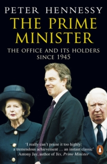 The Prime Minister : The Office and Its Holders Since 1945, Paperback