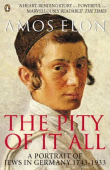The Pity of it All : A Portrait of Jews in Germany 1743-1933, Paperback Book