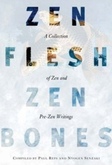 Zen Flesh, Zen Bones : A Collection of Zen and Pre-zen Writings, Paperback Book
