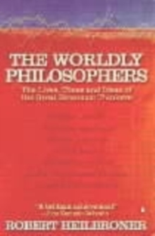 The Worldly Philosophers : The Lives, Times, and Ideas of the Great Economic Thinkers, Paperback Book