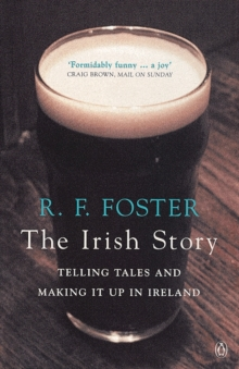 The Irish Story : Telling Tales and Making it Up in Ireland, Paperback