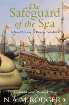 The Safeguard of the Sea : A Naval History of Britain 660-1649 v. 1, Paperback