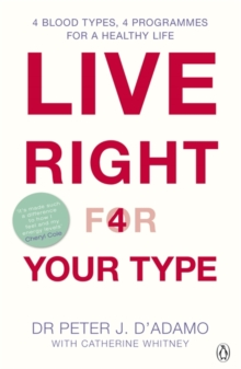Live Right for Your Type : The Individualised Prescription for Maximizing Health, Metabolism, and Vitality in Every Stage of Your Life, Paperback