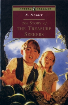 The Story of the Treasure Seekers : Being the Adventures of the Bastable Children in Search of A Fortune, Paperback