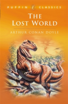 The Lost World : Being an Account of the Recent Amazing Adventures of Professor E. Challenge, Paperback