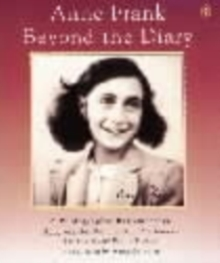 Anne Frank Beyond the Diary : A Photographic Remembrance, Paperback