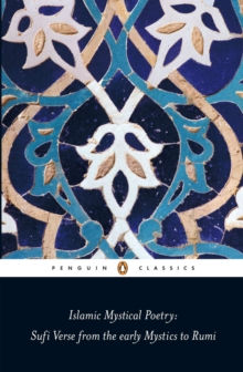 Islamic Mystical Poetry : Sufi Verse from the Early Mystics to Rumi, Paperback