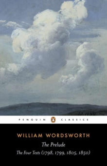 The Prelude : The Four Texts (1798, 1799, 1805, 1850) Four Texts (1798, 1799, 1805, 1850), Paperback