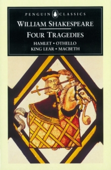 Four Tragedies : Hamlet, Othello, King Lear, Macbeth Hamlet; Othello; King Lear; Macbeth, Paperback