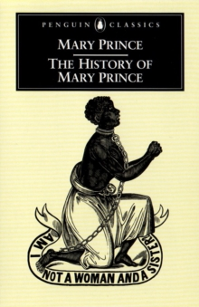 The History of Mary Prince : A West Indian Slave, Paperback
