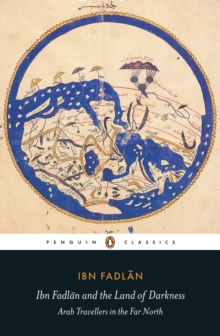 Ibn Fadlan and the Land of Darkness : Arab Travellers in the Far North, Paperback Book