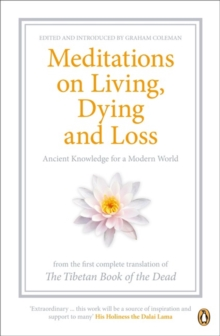 "Meditations on Living, Dying and Loss : Ancient Knowledge for a Modern World from the ""Tibetan Book of the Dead"", Paperback Book"
