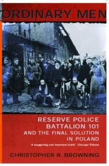 Ordinary Men : Reserve Police Battalion 101 and the Final Solution in Poland, Paperback Book