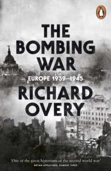 The Bombing War : Europe, 1939-1945, Paperback