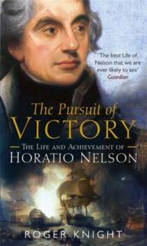 The Pursuit of Victory : The Life and Achievement of Horatio Nelson, Paperback Book