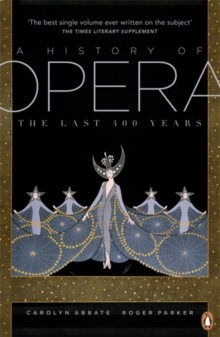 A History of Opera : The Last Four Hundred Years, Paperback Book