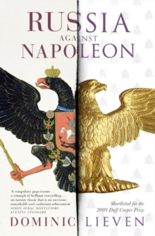 Russia Against Napoleon : The Battle for Europe, 1807 to 1814, Paperback