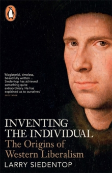 Inventing the Individual : The Origins of Western Liberalism, Paperback