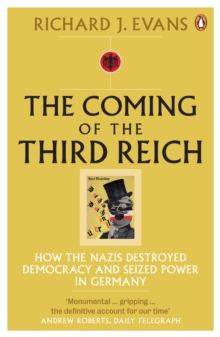 The Coming of the Third Reich : How the Nazis Destroyed Democracy and Seized Power in Germany, Paperback