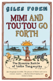 Mimi and Toutou Go Forth : The Bizarre Battle of Lake Tanganyika, Paperback Book