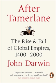 After Tamerlane : The Rise and Fall of Global Empires, 1400-2000, Paperback