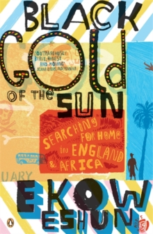 Black Gold of the Sun : Searching for Home in England and Africa, Paperback