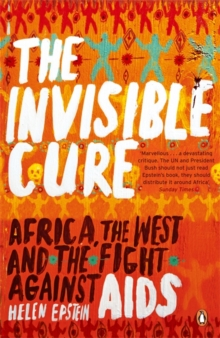 The Invisible Cure : Africa, the West and the Fight Against AIDS, Paperback Book