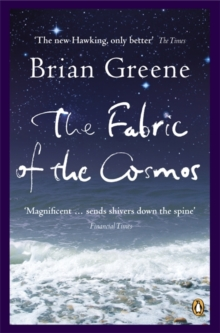 The Fabric of the Cosmos : Space, Time and the Texture of Reality, Paperback