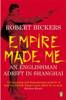 Empire Made Me : An Englishman Adrift in Shanghai, Paperback