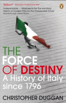 The Force of Destiny : A History of Italy Since 1796, Paperback
