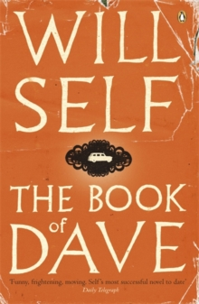 The Book of Dave : A Revelation of the Recent Past and the Distant Future, Paperback