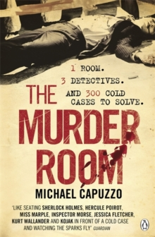 The Murder Room : In Which Three of the Greatest Detectives Use Forensic Science to Solve the World's Most Perplexing Cold Cases, Paperback Book