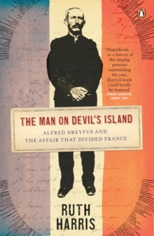 The Man on Devil's Island : Alfred Dreyfus and the Affair That Divided France, Paperback