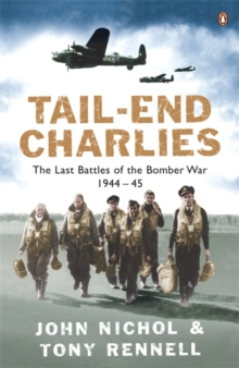 Tail End Charlies : The Last Battles of the Bomber War 1944-45, Paperback